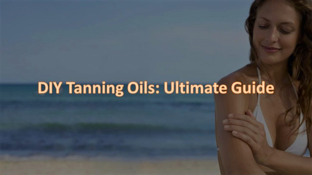 ultimate guide for DIY tanning oil