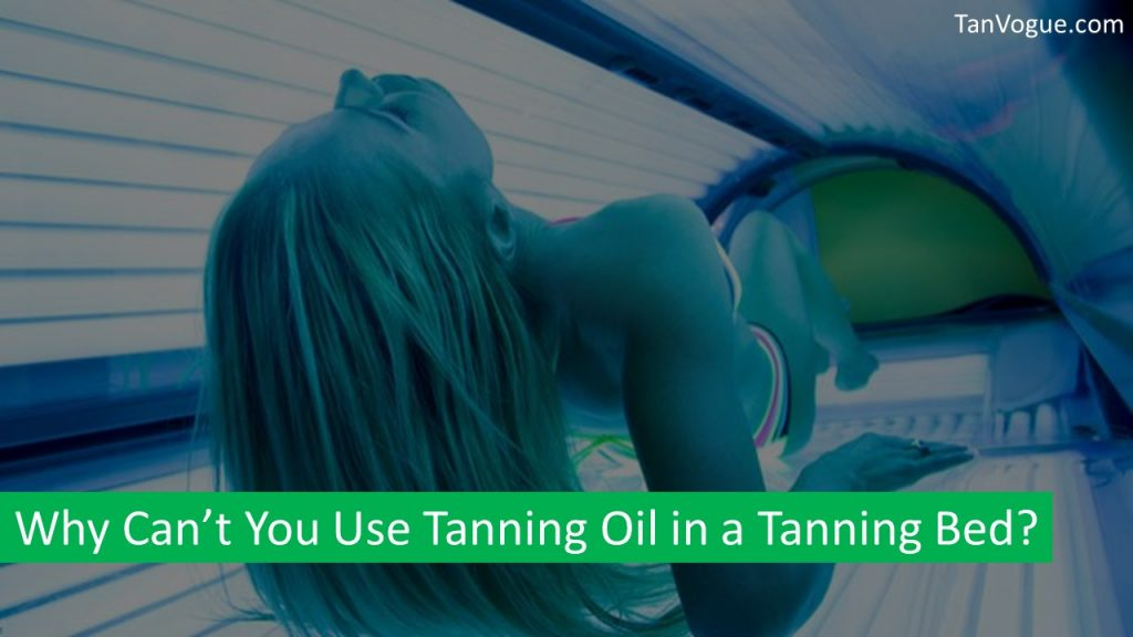 Tanning oil for Tanning beds? No, you can't use it.