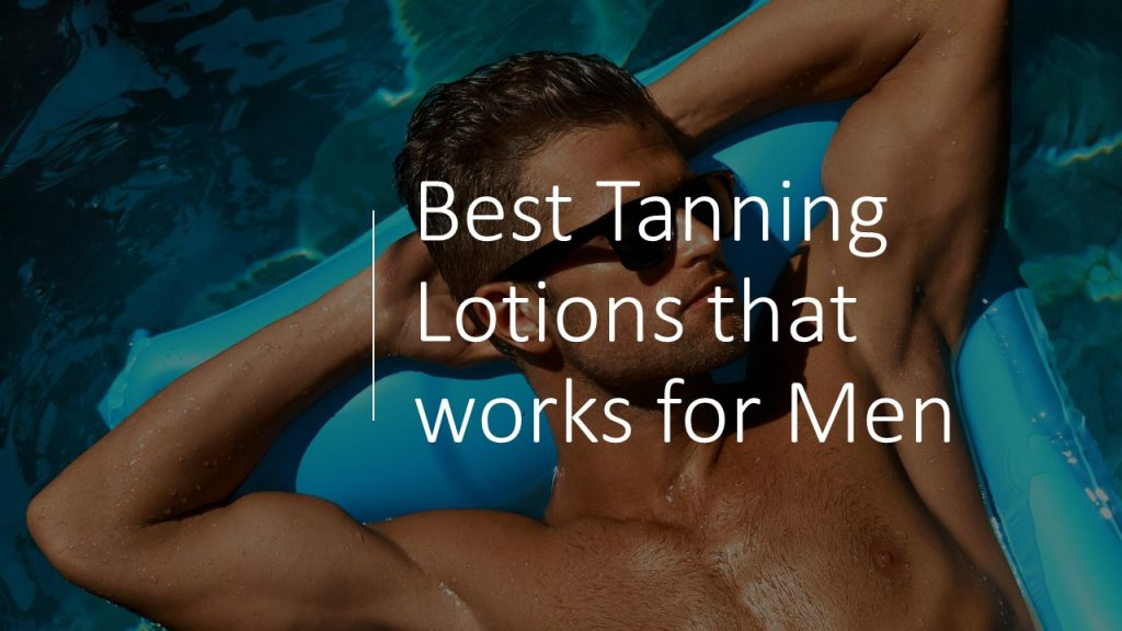 In this article, we will see best tanning lotion for men.
