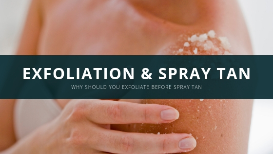 why should you exfoliate right before spray tan?