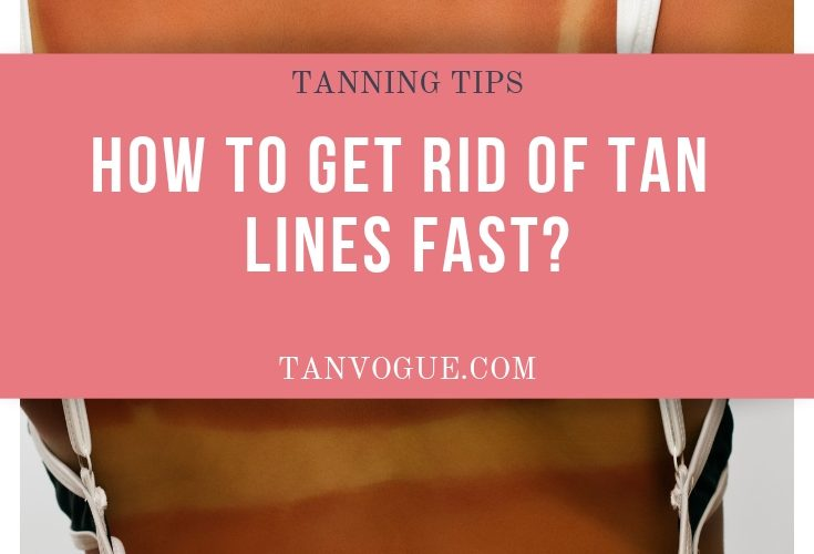 how to get rid of tan lines fast