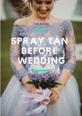 Spray Tan before Wedding : Do's and Don'ts for Brides